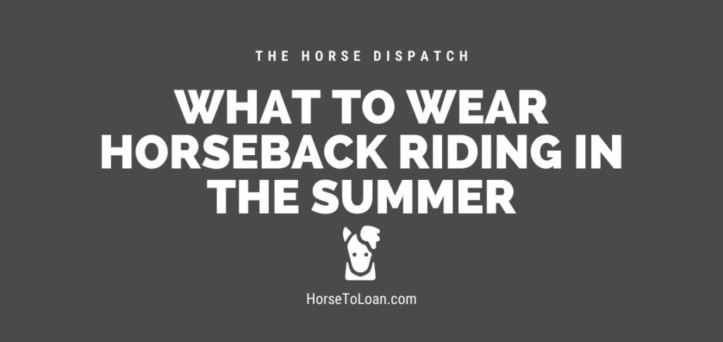 what to wear horseback riding in the summer